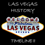 Vegas History Timelines Part II