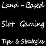 Land Based Slot Gaming Strategies