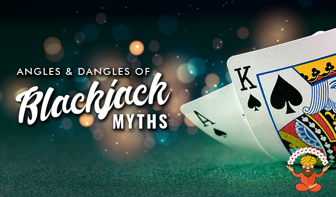 Angles & Dangles of Blackjack Myths